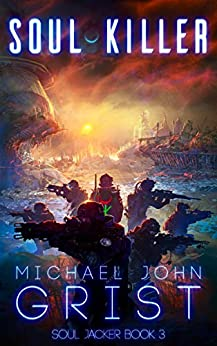 Soul Killer: A Science Fiction Thriller (Soul Jacker Book 3) by [Michael John Grist]