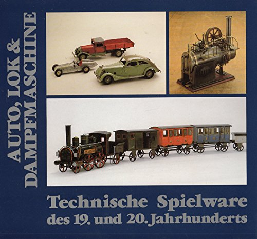 Auto, Lok & Dampfmaschine. Technische Spielware des 19. und 20. Jahrhunderts