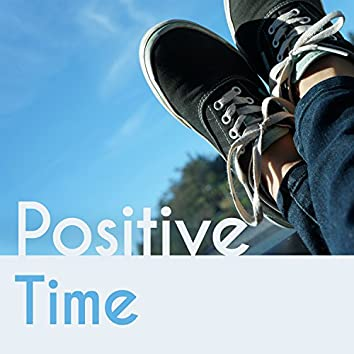 Positive Time - Cool Music, Interesting Combination of Sound and Rhythm, Music for any Time of Day, Interesting Wording, Rest and Mute, Sit in the Chair of Tea