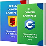 C++ AND SCALA CODING EXAMPLES: PROGRAMMING FOR BEGINNERS (English Edition)