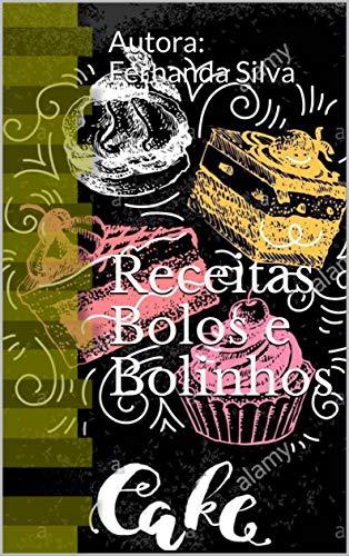 Receitas Bolos e Bolinhos: Autora: Fernanda Silva (Receita Deliciosa Livro 1)