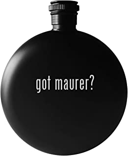 got maurer? - 5oz Round Drinking Alcohol Flask, Matte Black