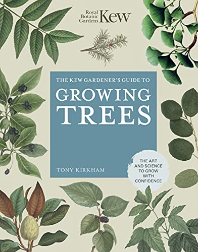 The Kew Gardener's Guide to Growing Trees: The Art and Science to grow with confidence (Kew Experts)