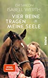 Vier Beine tragen meine Seele: Meine Pferde und ich - Isabell Werth