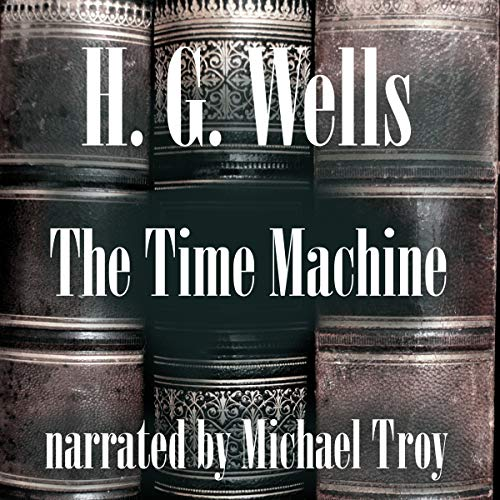 The Time Machine                   By:                                                                                                                                 H. G. Wells                               Narrated by:                                                                                                                                 Michael Troy                      Length: 3 hrs and 36 mins     Not rated yet     Overall 0.0