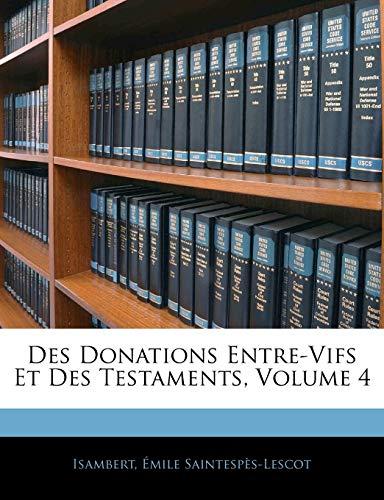 Des Donations Entre-Vifs Et Des Testaments, Volume 4 (French Edition)