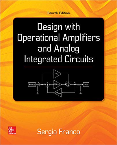 Design With Operational Amplifiers And Analog Integrated Circuits (McGraw-Hill Series in Electrical and Computer Engineering) (Best Roth Ira Conversion Calculator)