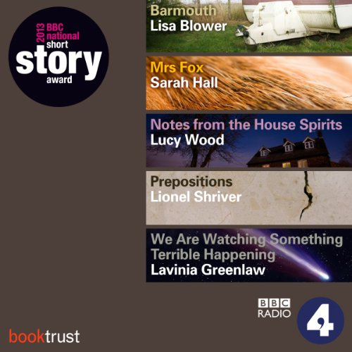 BBC National Short Story Award 2013 (5 Shortlisted titles)                   Written by:                                                                                                                                 Sarah Hall,                                                                                        Lisa Blower,                                                                                        Lionel Shriver,                                             Narrated by:                                                                                                                                 Andrea Riseborough,                                                                                        Rebekah Staton,                                                                                        Nancy Crane,                                    Length: 2 hrs and 1 min     Not rated yet     Overall 0.0