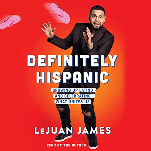 Definitely Hispanic     Essays on Growing Up Latino and Celebrating What Unites Us              By:                                                                                                                                 LeJuan James                               Narrated by:                                                                                                                                 LeJuan James                      Length: 6 hrs     Not rated yet     Overall 0.0