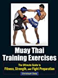 Muay Thai Training Exercises: The Ultimate Guide to Fitness, Strength, and...