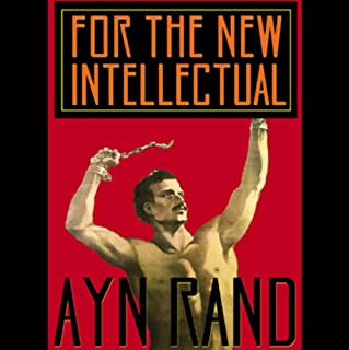 For the New Intellectual                   By:                                                                                                                                 Ayn Rand                               Narrated by:                                                                                                                                 Anna Fields                      Length: 7 hrs and 58 mins     245 ratings     Overall 4.2