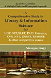 A Comprehensive Study in Library & Information Science for UGC NET/SLET, Ph. D. Entrance, KVS, NVS, DSSSB, RSMSSB & Other Competitive Exams