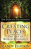 Creating Places - The Podcast Transcripts (Art of World Building)