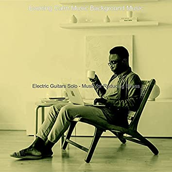 Electric Guitars Solo - Music for Reducing Stress