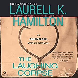 The Laughing Corpse     An Anita Blake, Vampire Hunter Novel              By:                                                                                                                                 Laurell K. Hamilton                               Narrated by:                                                                                                                                 Kimberly Alexis                      Length: 6 hrs and 11 mins     116 ratings     Overall 4.7
