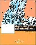 Aprender Inteligencia Artificial, Combinatoria, Grafos y Algoritmos en Python con 100 ejercicios prácticos (APRENDER...CON 100 EJERCICIOS PRÁCTICOS)
