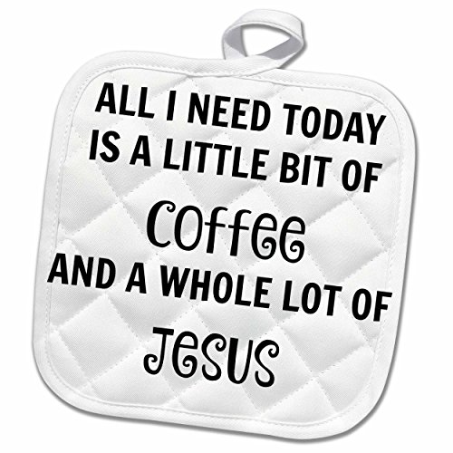 3D Rose All I Need Today is A Little Coffee and A Lot of Jesus Pot Holder, 8 x 8