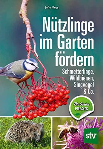 Nützlinge im Garten fördern: Schmetterlinge, Wildbienen, Singvögel & Co.