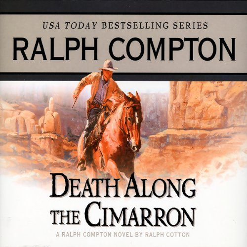 Death Along the Cimarron     A Ralph Compton Novel by Ralph Cotton              By:                                                                                                                                 Ralph Compton,                                                                                        Ralph Cotton                               Narrated by:                                                                                                                                 Terry Evans                      Length: 4 hrs and 48 mins     12 ratings     Overall 4.3