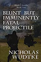 Blunt but Imminently Fatal Projectile (Black Needle)