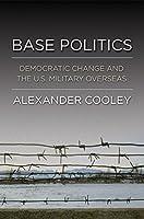 Base Politics: Democratic Change and the U.S. Military Overseas