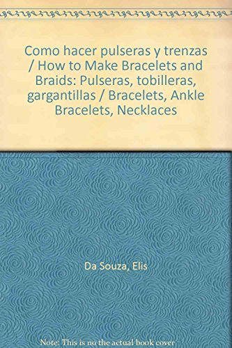 Como hacer pulseras y trenzas / How to Make Bracelets and Braids: Pulseras, tobilleras, gargantillas / Bracelets, Ankle Bracelets, Necklaces