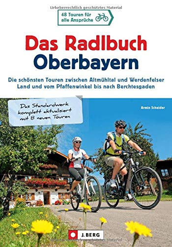Radlbuch: Das Radlbuch Oberbayern. Die schönsten Touren zwischen Altmühltal und Werdenfelser Land, vom Pfaffenwinkel bis nach Berchtesgaden. 48 Fahrradtouren durch Oberbayern. GPS-Tracks zum Download