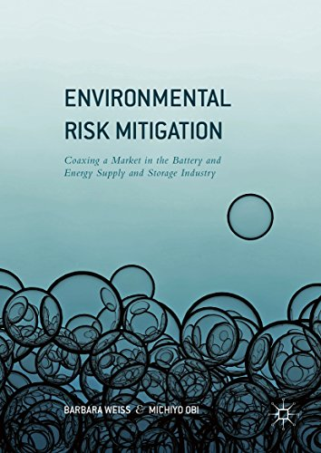 Environmental Risk Mitigation: Coaxing a Market in the Battery and Energy Supply and Storage Industr