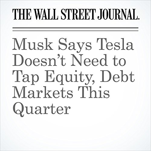 Musk Says Tesla Doesn't Need to Tap Equity, Debt Markets This Quarter cover art