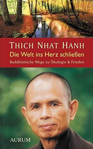 Die Welt ins Herz schließen: Buddhistische Wege zu Ökologie & Frieden