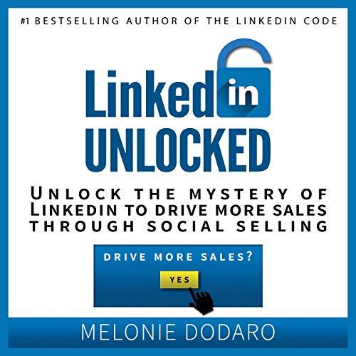 LinkedIn Unlocked     Unlock the Mystery of LinkedIn to Drive More Sales Through Social Selling              Auteur(s):                                                                                                                                 Melonie Dodaro                               Narrateur(s):                                                                                                                                 Amy O'Mara Borkstrom                      Durée: 5 h et 5 min     Pas de évaluations     Au global 0,0