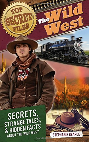 Top Secret Files: The Wild West: Secrets, Strange Tales, and Hidden Facts about the Wild West (Top Secret Files of History)