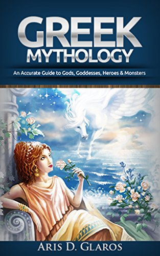 Greek Mythology An Accurate Guide To Gods, Goddesses, Heroes & Monsters (Odyssey, Zeus, Hercules, Titans, Trojan War, Greek Folklore, Legend, Greek Myth, Ancient Myths, Ancient Gre