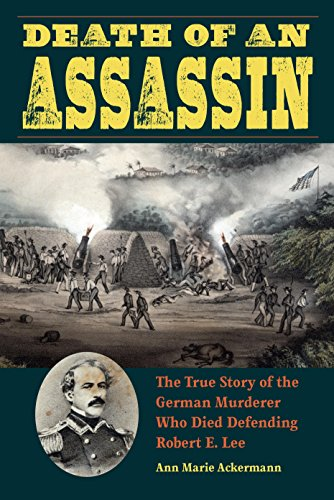 Image of Death of an Assassin: The True Story of the German Murderer Who Died Defending Robert E. Lee (True Crime History)