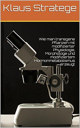 Wie man transgene Pflanzen mit modifizierter Physiologie, Morphologe und modifiziertem Hormonmetabolismus erzeugt