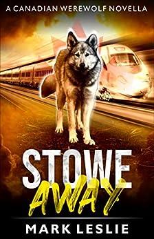 Stowe Away: A Canadian Werewolf Novella - Book 1.5 by [Mark Leslie]