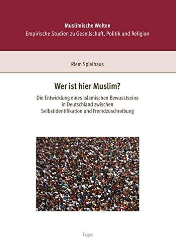 Wer ist hier Muslim?: Die Entwicklung eines islamischen Bewusstseins in Deutschland zwischen Selbstidentifikation und Fremdzuschreibung (Muslimische Welten)
