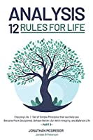 Analysis 12 Rules for Life: Enjoying Life - Set of Simple Principles that can help you Become More Disciplined, Behave Better, Act With Integrity, and Balance Life_Part 3