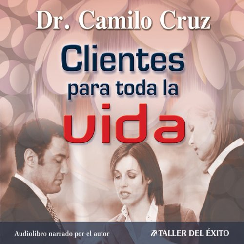 Clientes Para Toda La Vida [Clients for LIfe] audiobook cover art