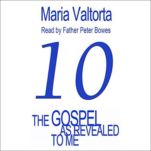 The Gospel as Revealed to Me: Volume 10                   By:                                                                                                                                 Maria Valtorta                               Narrated by:                                                                                                                                 Father Peter Bowes                      Length: 21 hrs and 49 mins     Not rated yet     Overall 0.0