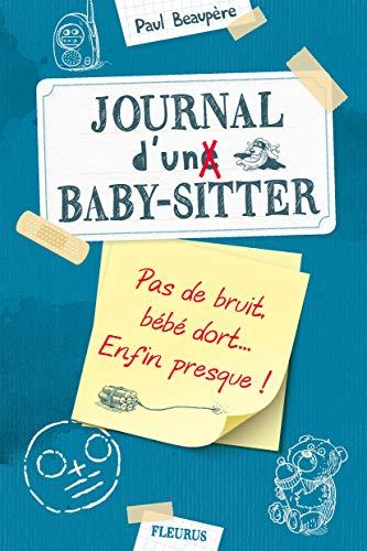 Pas de bruit, bébé dort... Enfin presque ! - Journal d'un baby sitter