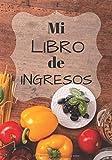 Mi Libro de Ingresos: Escribe tus propias recetas en este cuaderno pre-llenado ~...