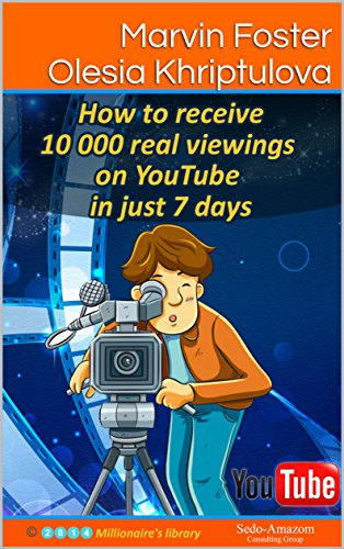 How to receive 10 000 real viewings on YouTube in just 7 days (Info Business - Internet Marketing) (English Edition)
