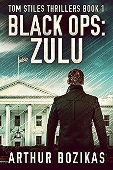 Black Ops: Zulu (Tom Stiles Thrillers Book 1) by [Arthur Bozikas]