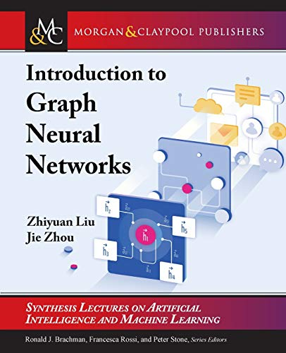 Compare Textbook Prices for Introduction to Graph Neural Networks Synthesis Lectures on Artificial Intelligence and Machine Learning  ISBN 9781681737652 by Liu, Zhiyuan,Zhou, Jie