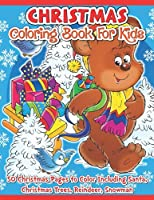Christmas Coloring Book for Kids: 50 Christmas Pages to Color Including Santa, Christmas Trees, Reindeer, Snowman