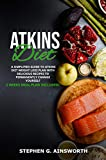 ATKINS DIET: A SIMPLIFIED GUIDE TO ATKINS DIET WEIGHT LOSS PLAN WITH DELICIOUS RECIPES TO PERMANENTLY CHANGE YOURSELF (2 WEEKS MEAL PLAN INCLUDED) (English Edition)