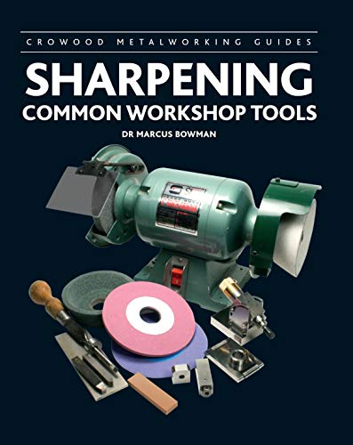 Sharpening Common Workshop Tools (Crowood Metalworking Guides)