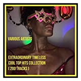 Extraordinary Timeless Cool Top Hits Collection (200 Tracks) [Explicit]