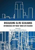Disclosing Elite Ecologies: Methodologies For 'Doing' Urban Elite Research